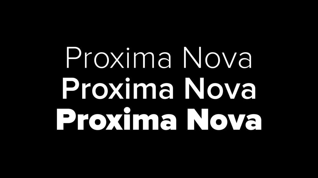 Proxima Nova Proxima Nova Proxima Nova