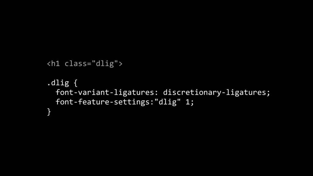 """<h1 class=""""dlig""""> .dlig { font-variant-ligature..."""