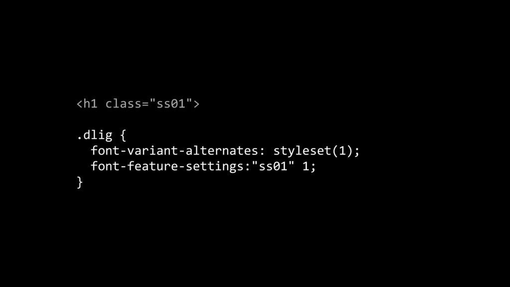 "<h1 class=""ss01""> .dlig { font-variant-alternat..."