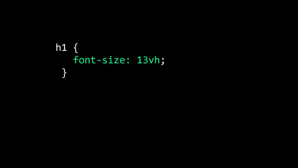 h1 { font-size: 13vh; }
