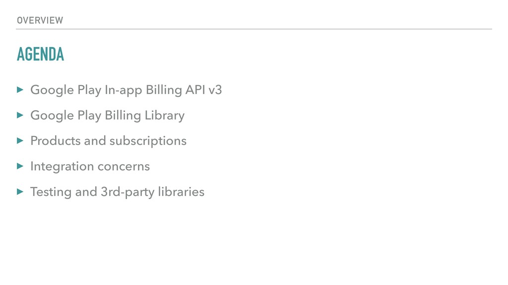 AGENDA ▸ Google Play In-app Billing API v3 ▸ Go...