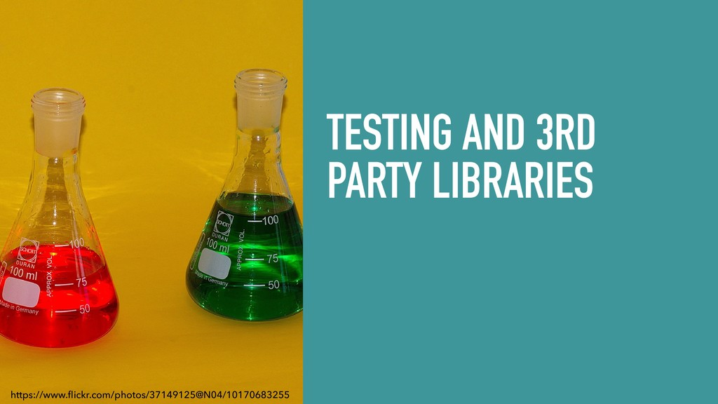 TESTING AND 3RD PARTY LIBRARIES https://www.fli...