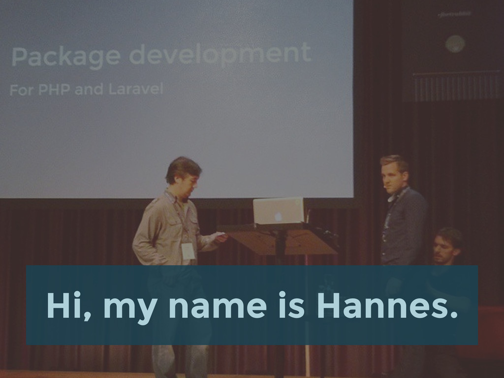 Hi, my name is Hannes.