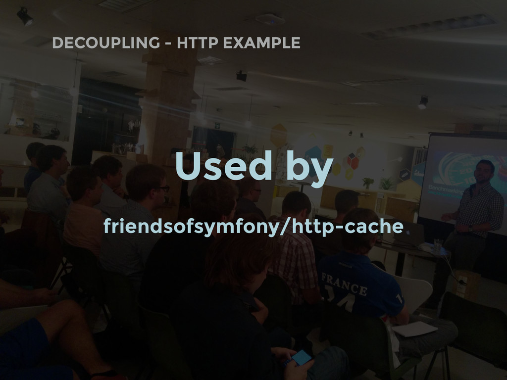 DECOUPLING - HTTP EXAMPLE Used by friendsofsymf...