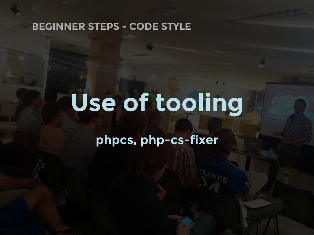 BEGINNER STEPS - CODE STYLE Use of tooling phpc...