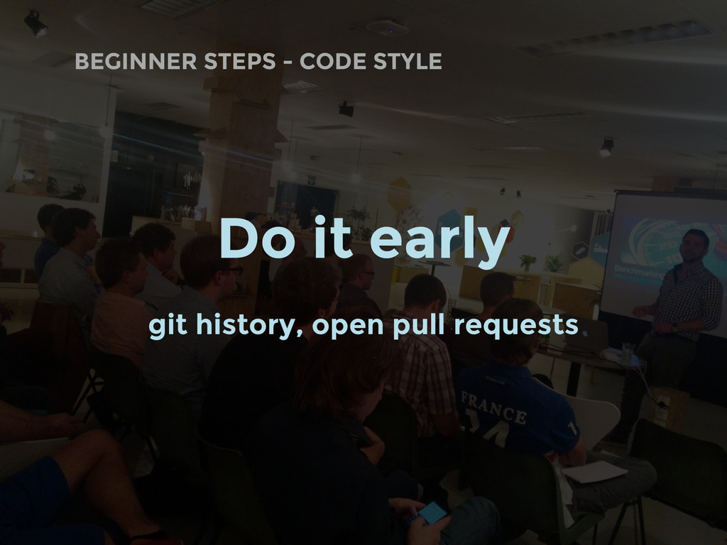 BEGINNER STEPS - CODE STYLE Do it early git his...
