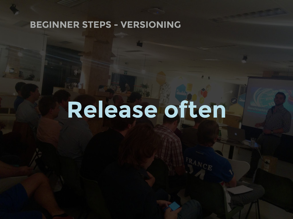 BEGINNER STEPS - VERSIONING Release often