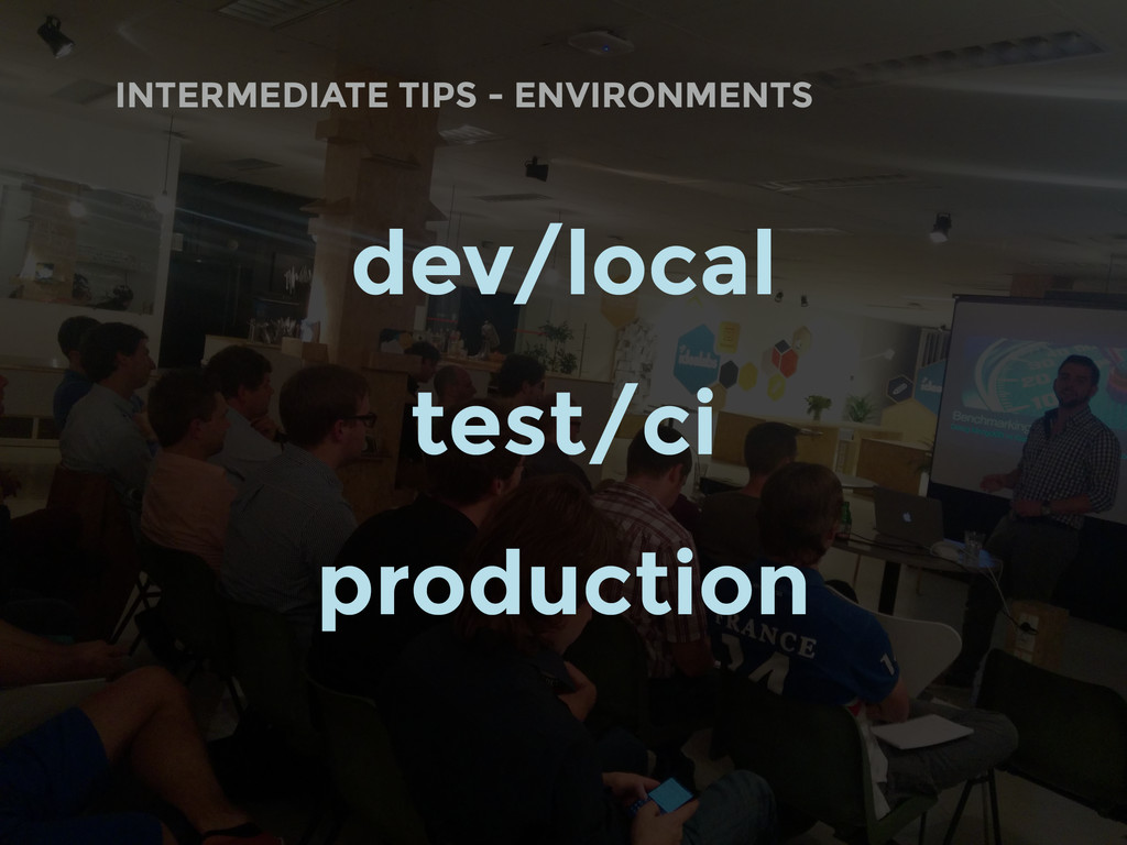 INTERMEDIATE TIPS - ENVIRONMENTS dev/local test...