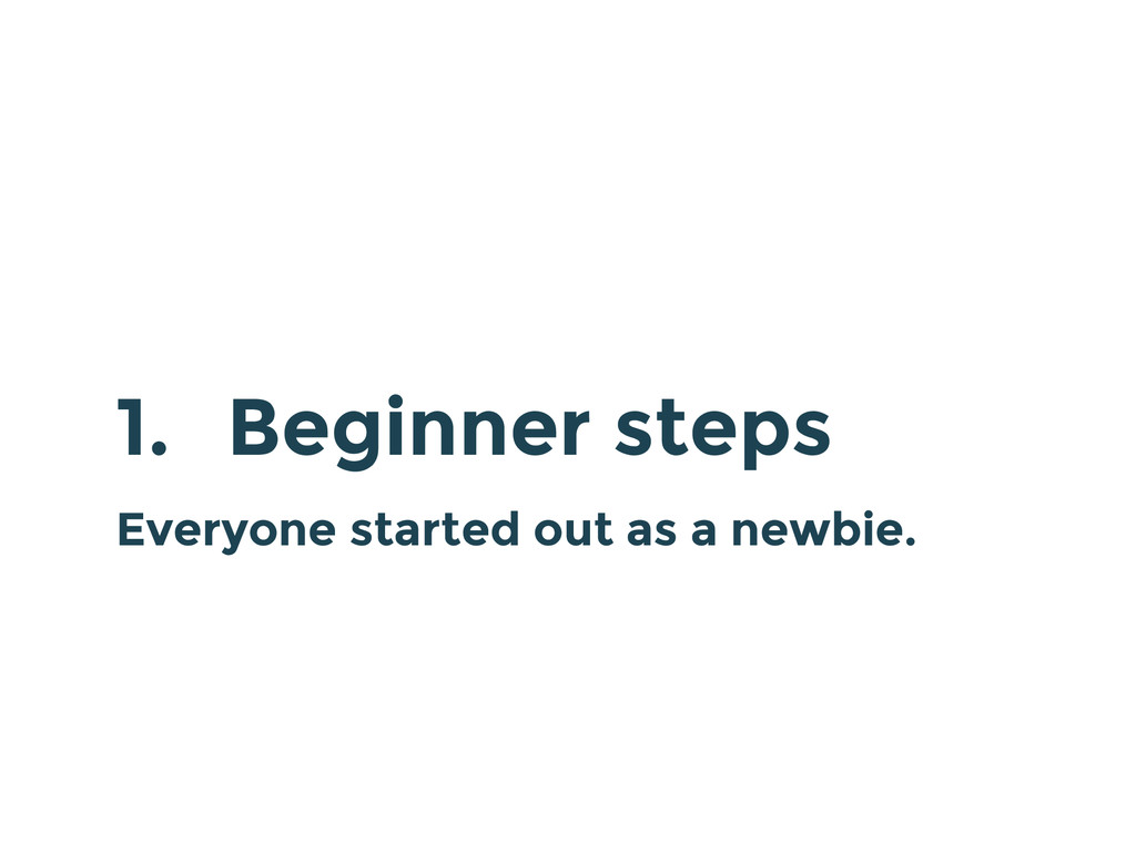 1. Beginner steps Everyone started out as a new...