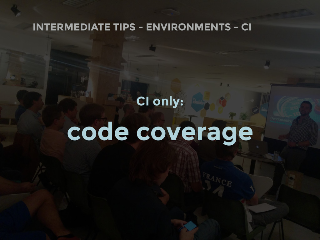 INTERMEDIATE TIPS - ENVIRONMENTS - CI CI only: ...