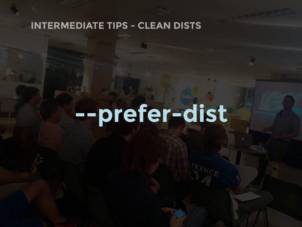INTERMEDIATE TIPS - CLEAN DISTS --prefer-dist