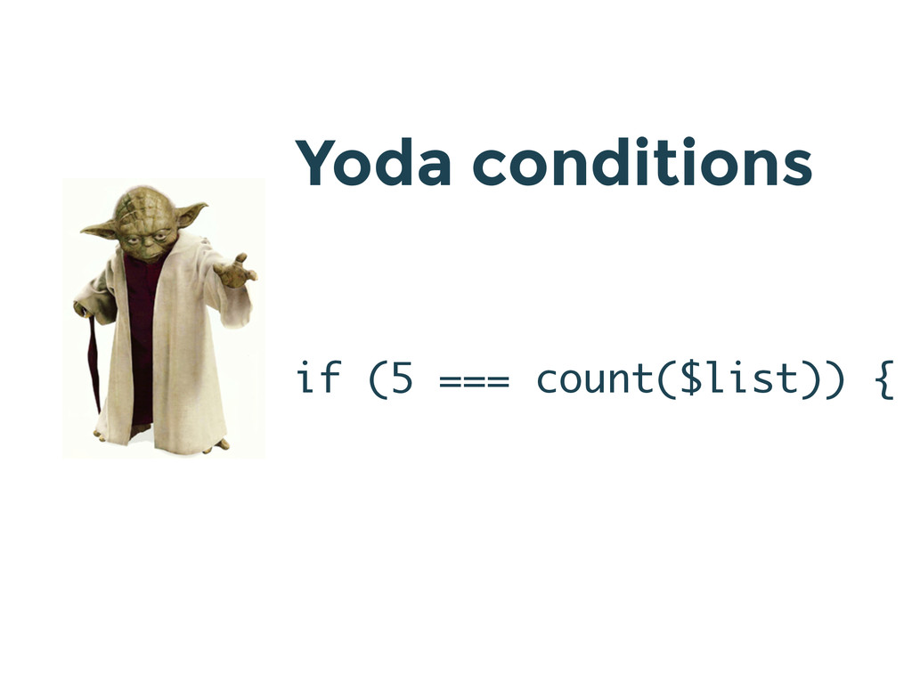 if (5 === count($list)) { Yoda conditions