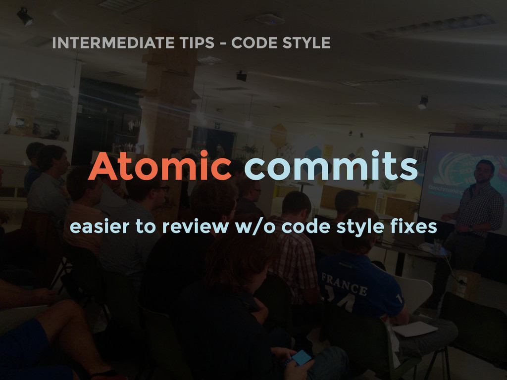 INTERMEDIATE TIPS - CODE STYLE Atomic commits e...