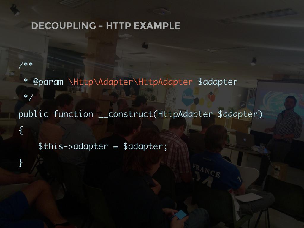 DECOUPLING - HTTP EXAMPLE /** * @param \Http\Ad...