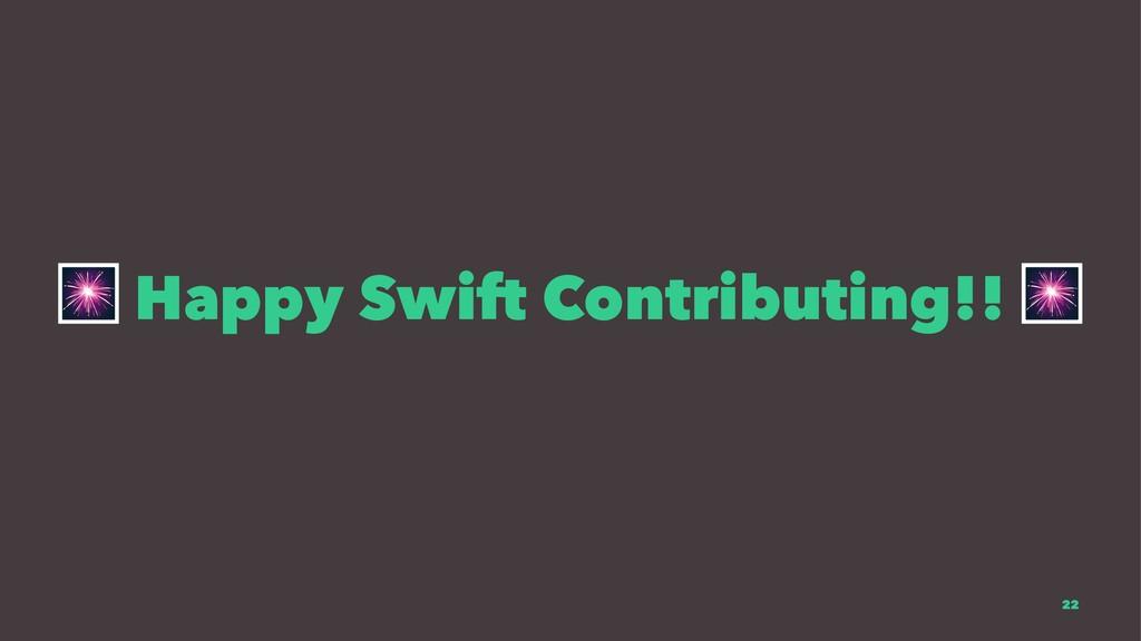 ! Happy Swift Contributing!! 22