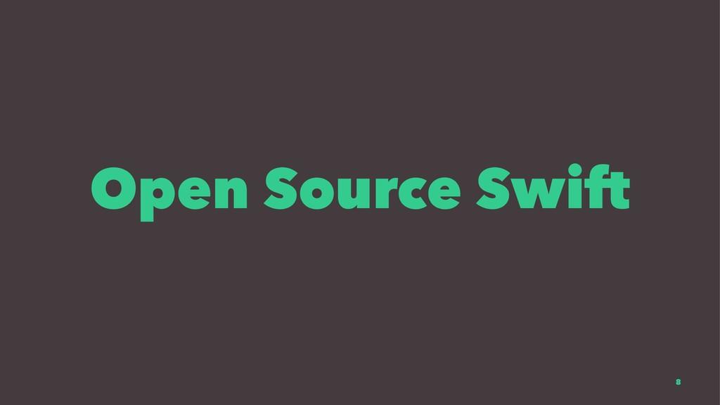 Open Source Swift 8