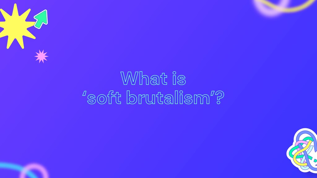 What is 'soft brutalism'?