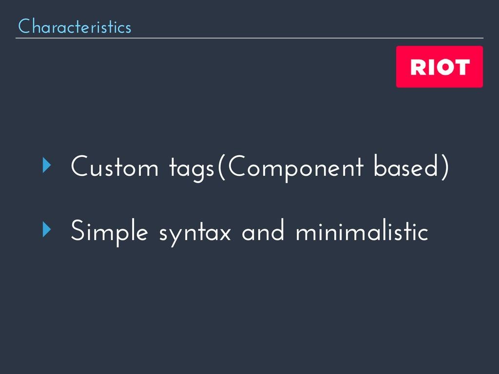 Characteristics ‣ Custom tags(Component based) ...