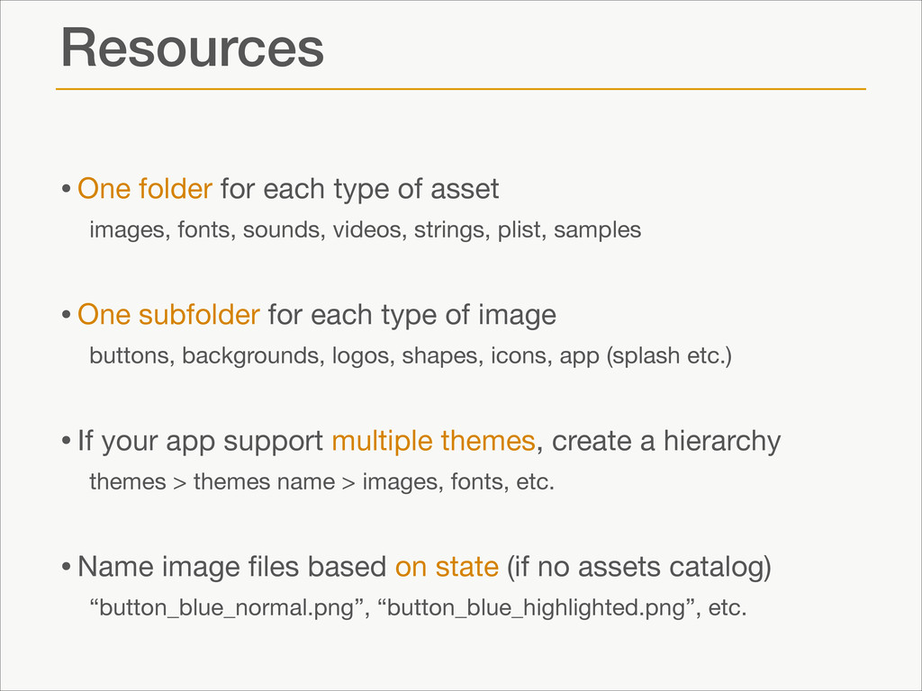 Resources •One folder for each type of asset  i...