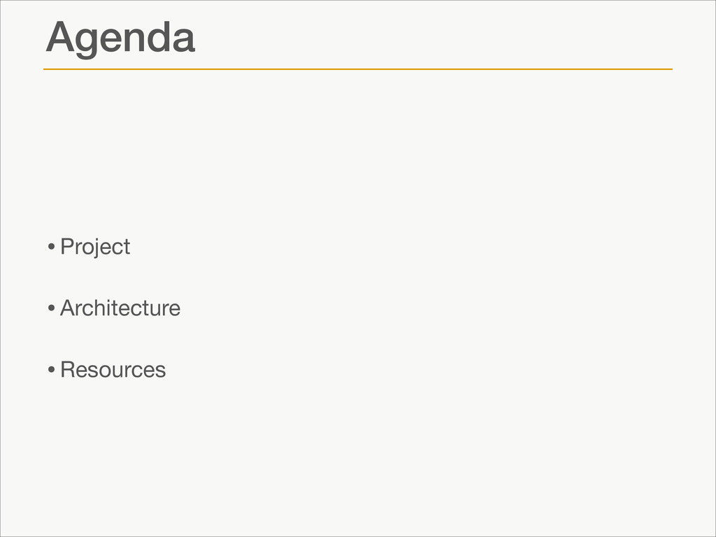 Agenda •Project  •Architecture  •Resources