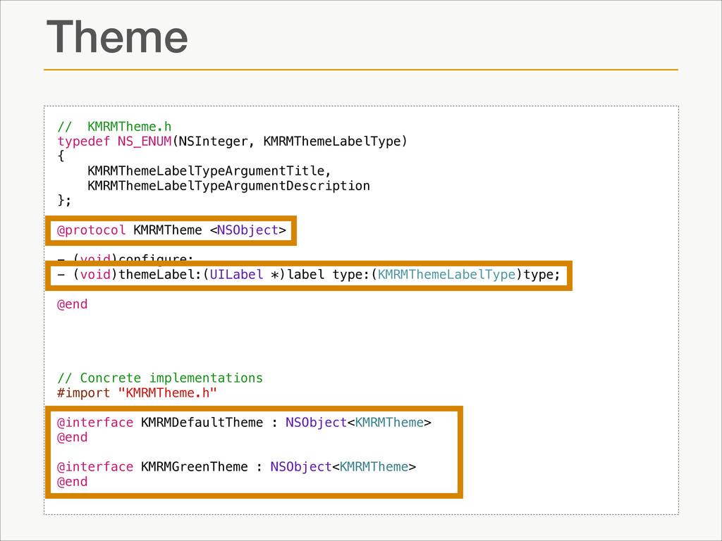 Theme // KMRMTheme.h typedef NS_ENUM(NSInteger,...