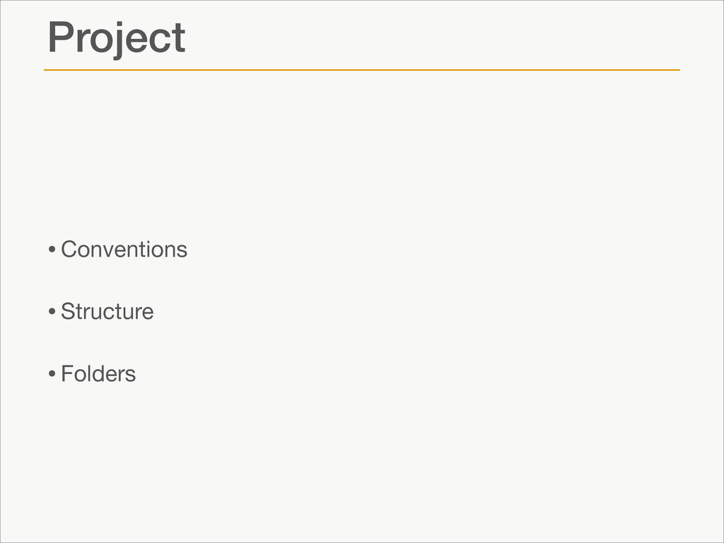 Project •Conventions  •Structure  •Folders