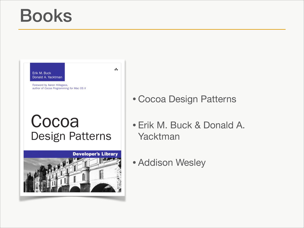 Books •Cocoa Design Patterns  •Erik M. Buck & D...