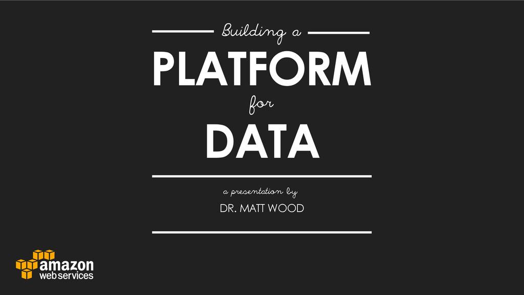DATA Building a for a presentation by DR. MATT ...