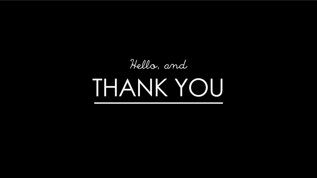 THANK YOU Hello, and