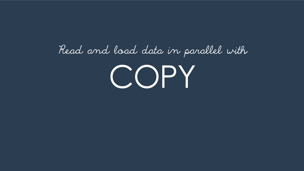 COPY Read and load data in parallel with