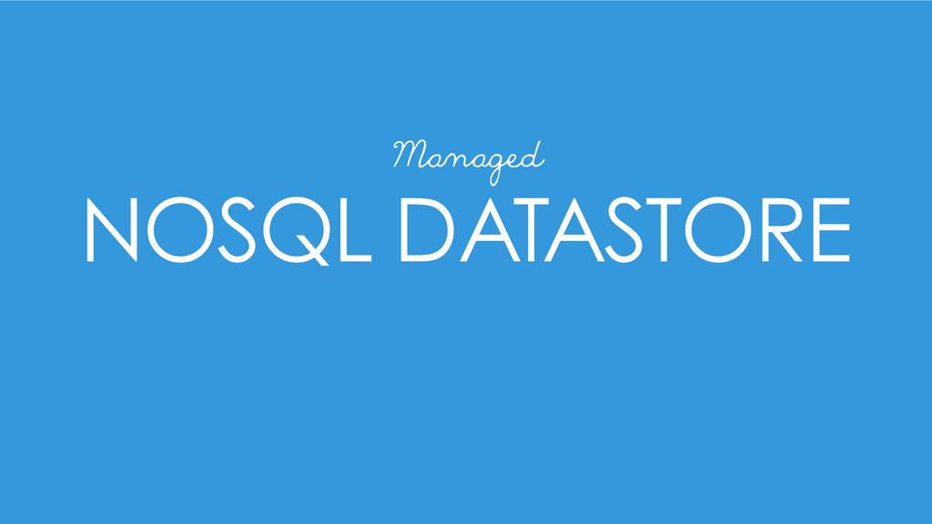 NOSQL DATASTORE Managed
