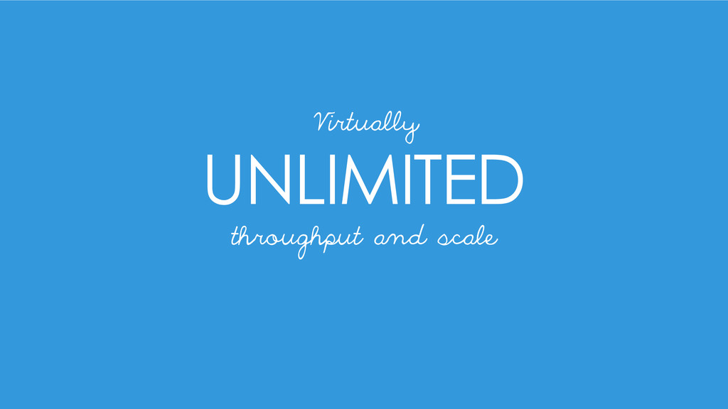 UNLIMITED Virtually throughput and scale