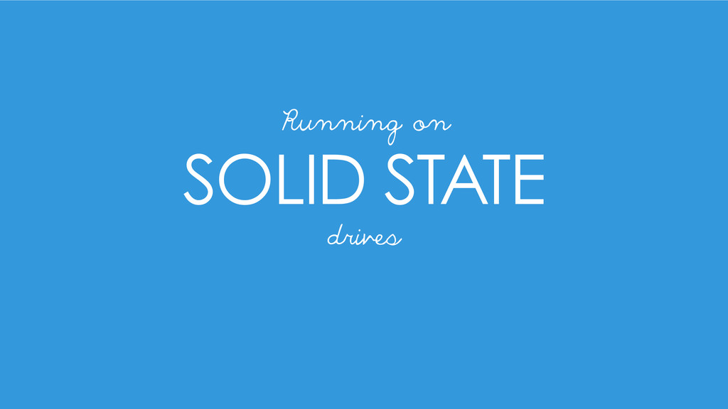 SOLID STATE Running on drives