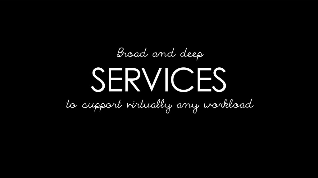 SERVICES to support virtually any workload Broa...