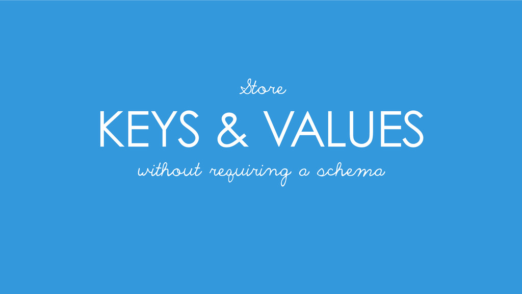 KEYS & VALUES Store without requiring a schema