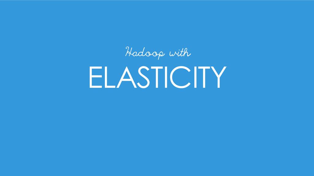 ELASTICITY Hadoop with
