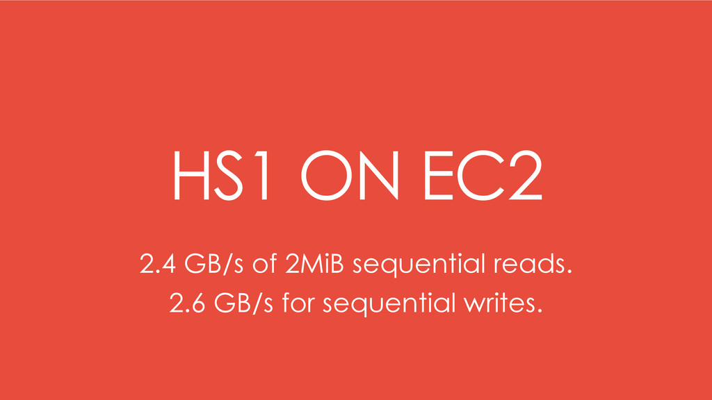 HS1 ON EC2 2.4 GB/s of 2MiB sequential reads. 2...