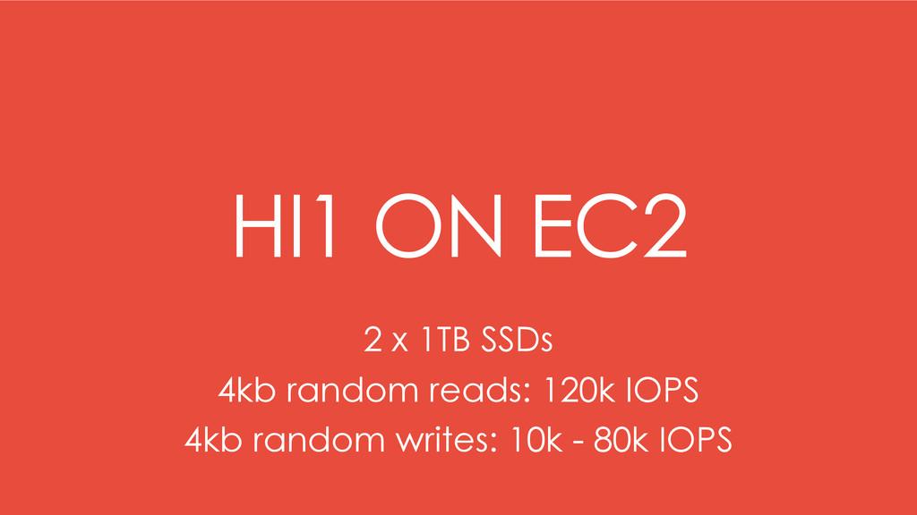 HI1 ON EC2 2 x 1TB SSDs 4kb random reads: 120k ...