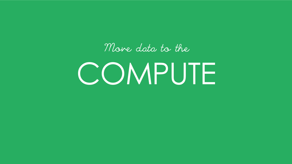 COMPUTE Move data to the