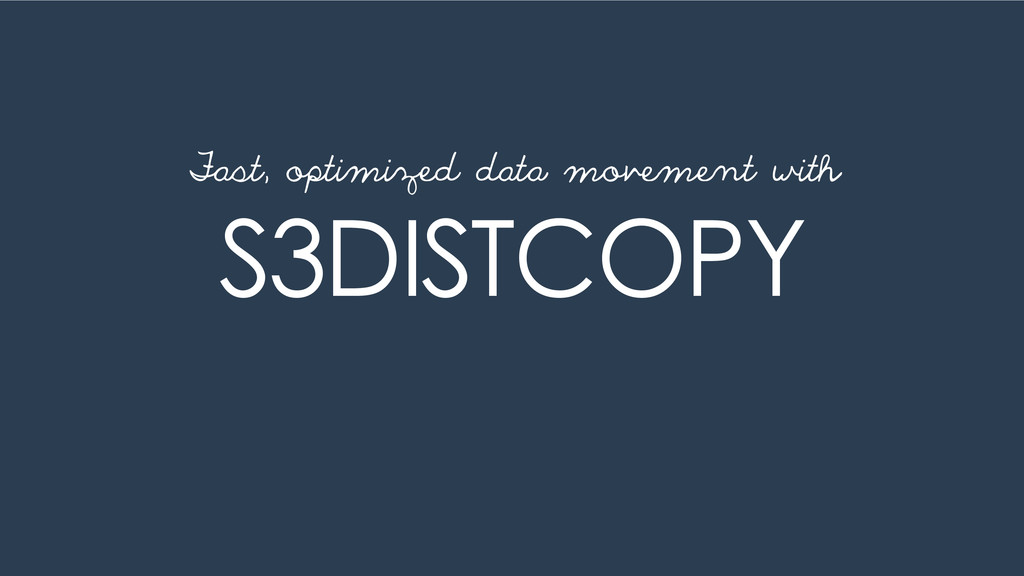 S3DISTCOPY Fast, optimized data movement with