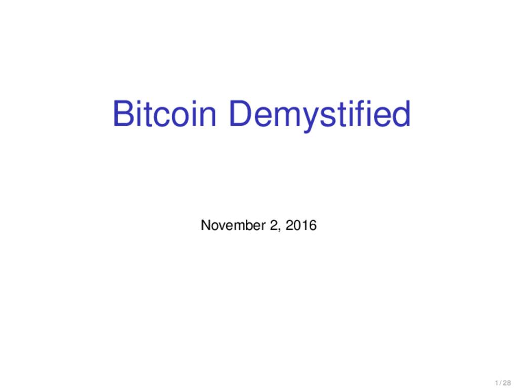 Bitcoin Demystified November 2, 2016 1 / 28