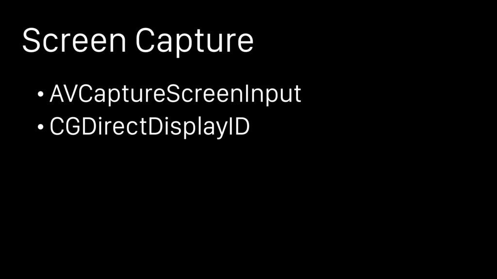 Screen Capture • AVCaptureScreenInput • CGDirec...
