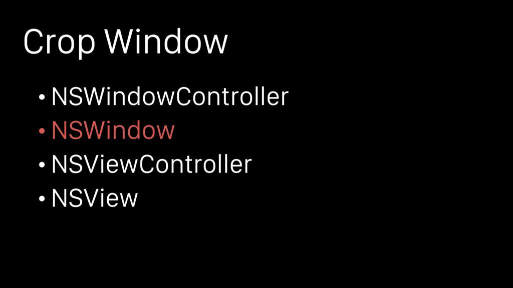 Crop Window • NSWindowController • NSWindow • N...