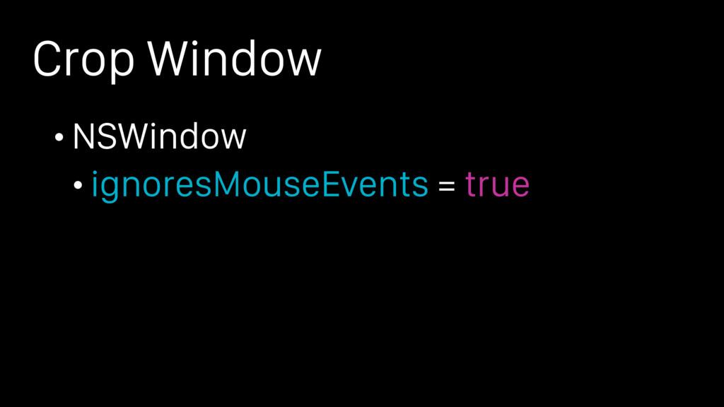 Crop Window • NSWindow • ignoresMouseEvents = t...