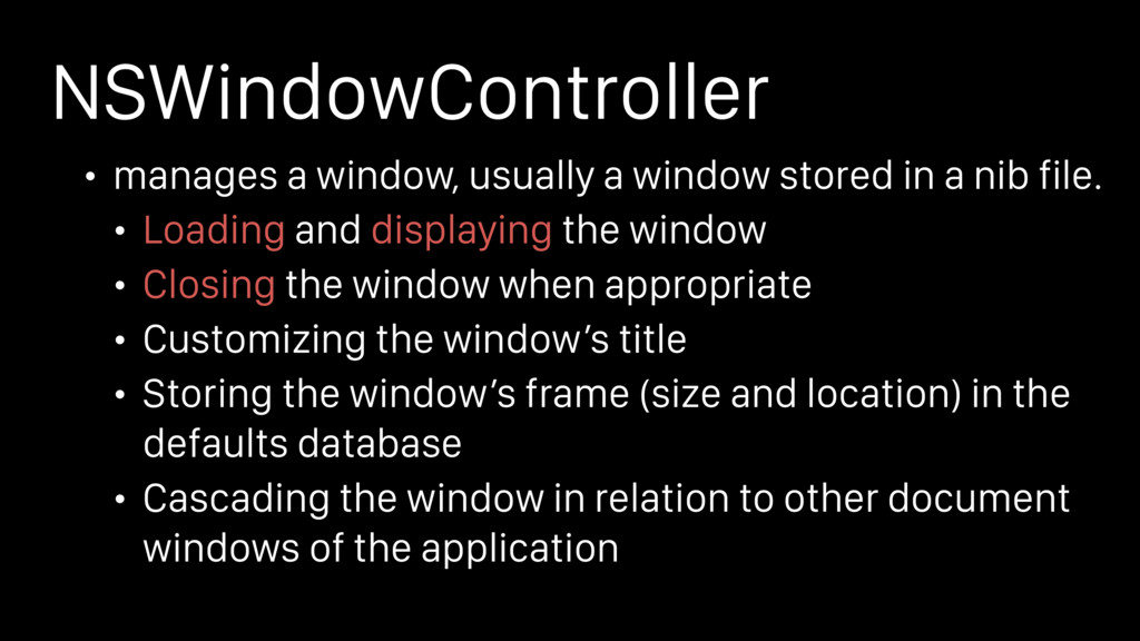 NSWindowController • manages a window, usually ...
