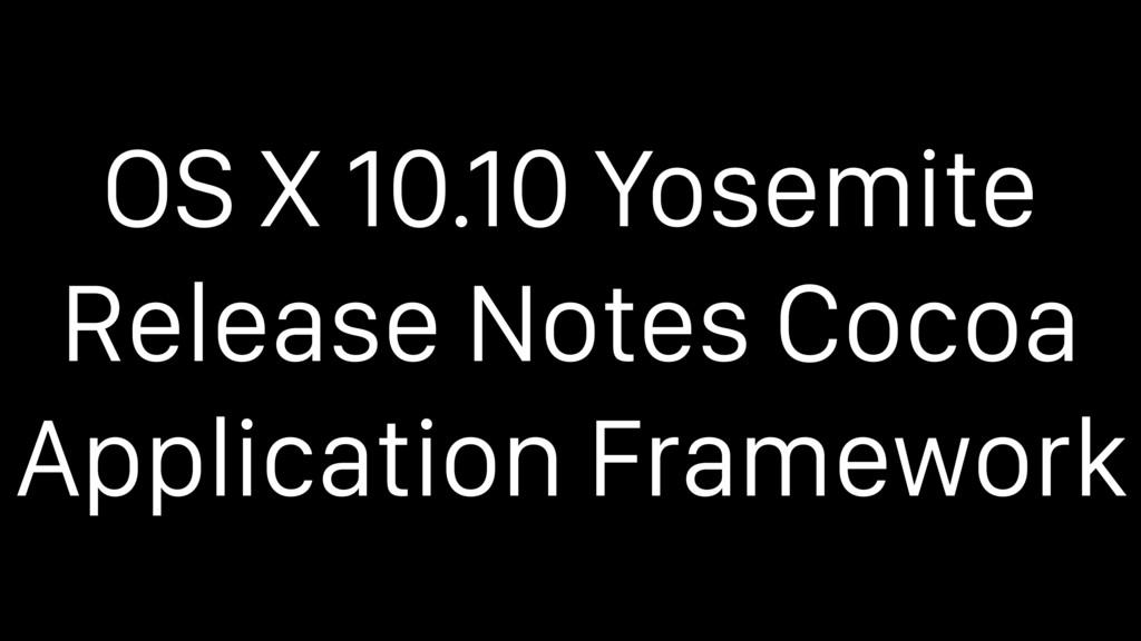 OS X 10.10 Yosemite Release Notes Cocoa Applica...