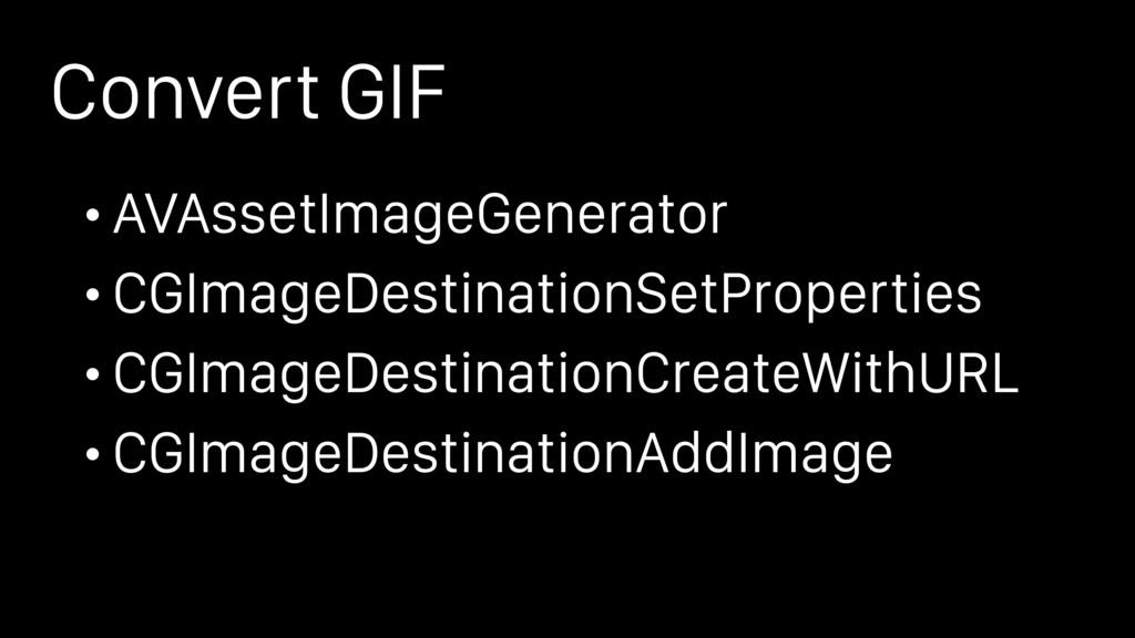 Convert GIF • AVAssetImageGenerator • CGImageDe...