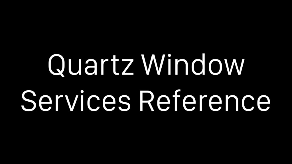 Quartz Window Services Reference