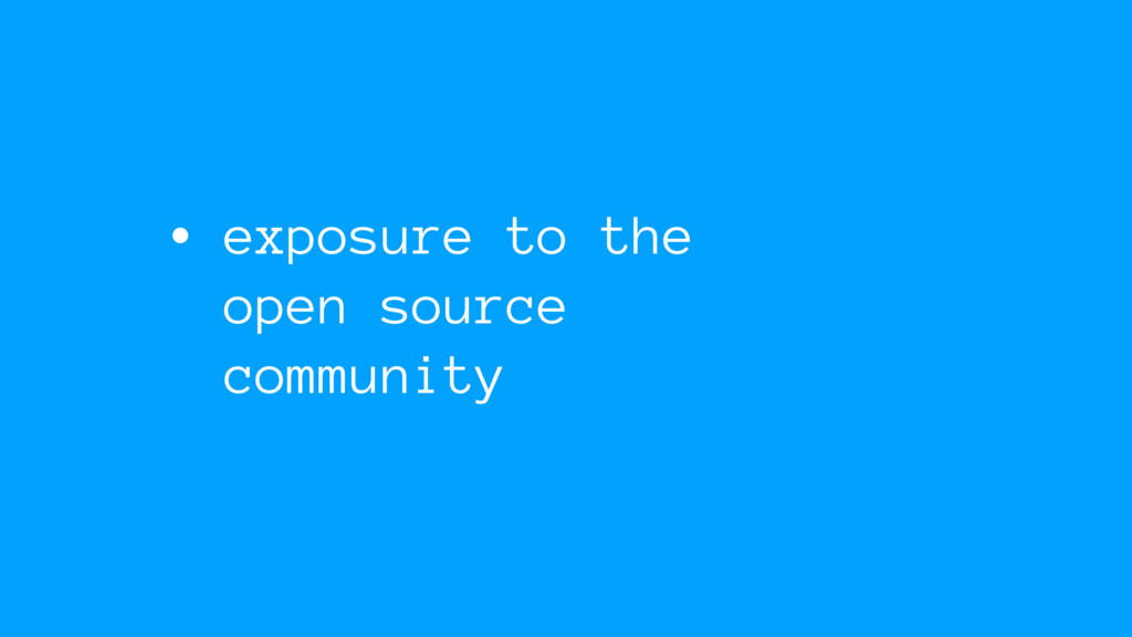 • exposure to the open source community